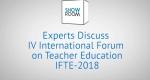 Experts Discuss IV International Forum on Teacher Education IFTE-2018